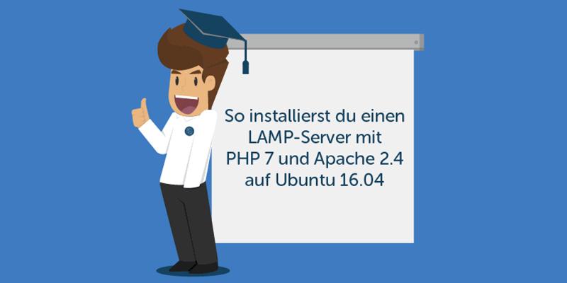 tutorial - LAMP-Server mit PHP7 und Apache 2.4 auf Ubuntu 16.04 installieren