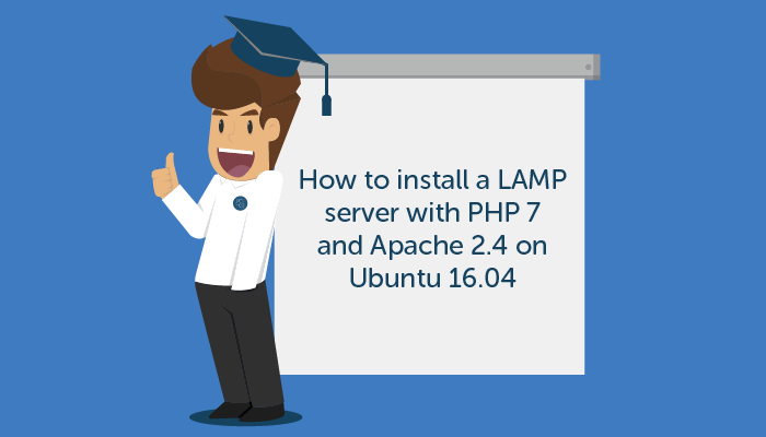tutorial - how to install a LAMP server with PHP 7 and Apache 2.4 on Ubuntu 16.04