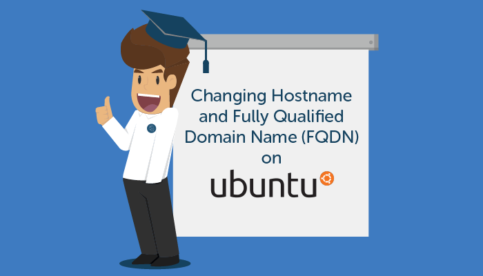 Changing Hostname and Fully Qualified Domain Name (FQDN) on Ubuntu