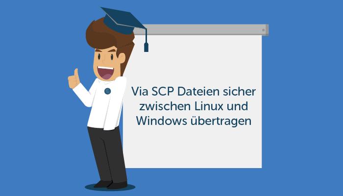 Tutorial - Dateien sicher zwischen Linux und Windows via SCP übertragen