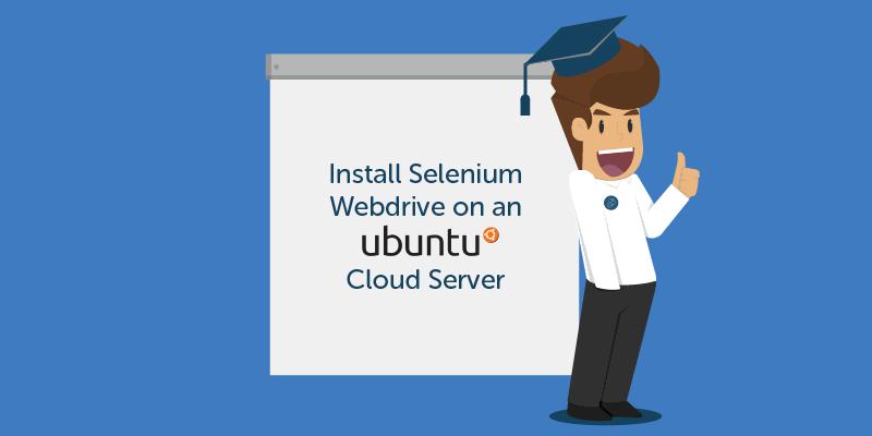 Install Selenium Webdrive on an ubuntu Cloud Server